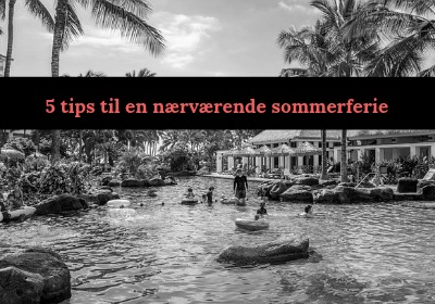 5 tips til en god ferie for alle – slip alle dine forestillinger